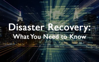 Disaster Recovery: What You Need to Know